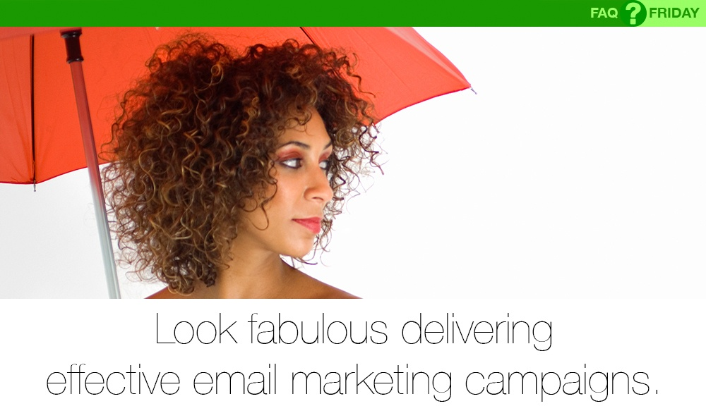Look fabulous delivering effective email marketing campaigns