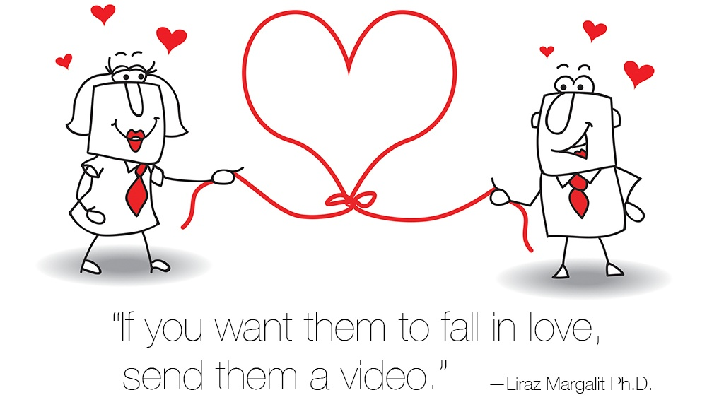 If you want them to fall in love, send them a video