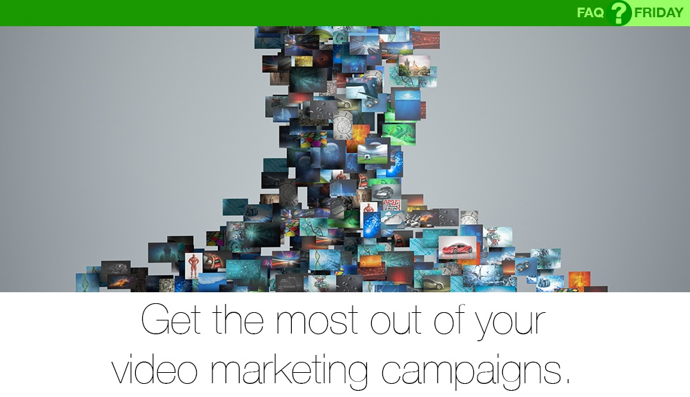 faq-friday_get-the-most-of-video-marekting-campaigns_1000x576.jpg